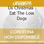 Eat The Low Dogs cd musicale di Christmas Us