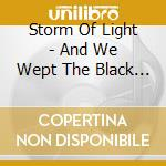 Storm Of Light - And We Wept The Black Ocean Within cd musicale di STORM OF LIGHT