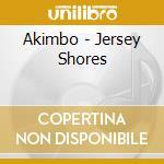 JERSEY SHORES                             cd musicale di AKIMBO