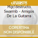 AMIGOS DE LA GUITARRA                     cd musicale di Swarmb Mgr/destructo