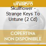 STRANGE KEYS TO UNTUNE                    cd musicale di SKULLFLOWER