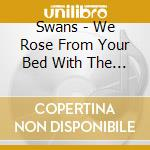 We rose from your bed with the sun in ou cd musicale di Swans