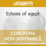 Echoes of egypt cd musicale