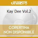 KAY DEE VOL.2                             cd musicale di Artisti Vari