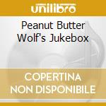 PEANUT BUTTER WOLF S JUKEBOX              cd musicale di Artisti Vari