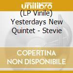 (LP VINILE) STEVIE                                    lp vinile di YESTERDAYS NEW QUINT