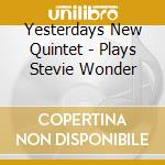 PLAY STEVIE WONDER cd musicale di YESTERDAY NEW QUINTET