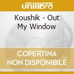 OUT MY WINDOW cd musicale di KOUSHIK