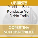 BEAT KONDUCTA VOL. 3-4:IN INDIA           cd musicale di MADLIB