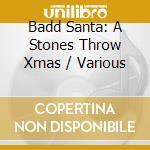 Badd Santa: A Stones Throw Xmas cd musicale di Artisti Vari