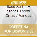 BADD SANTA: A STONES THROW RECORDS XMAS cd musicale di Artisti Vari
