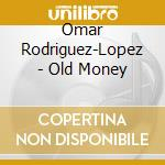 Omar Rodriguez-Lopez - Old Money cd musicale di RODRIGUEZ LOPEZ OMAR