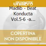 BEAT KONDUCTA VOL.5-6 cd musicale di MADLIB