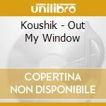 OUT MY WINDOW (INSTRUMENTALS + BONUS BEA  cd musicale di KOUSHIK