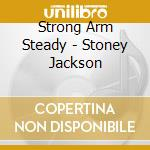 STONEY JACKSON (PRODUCED BY MADLIB)       cd musicale di STRONG ARM STEADY