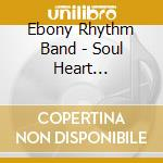 SOUL HEART TRANSPLANT                     cd musicale di EBONY RHYTHM BAND