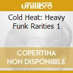COLD HEAT: HEAVY FUNK RARITIES 1 cd musicale di ARTISTI VARI