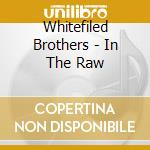 IN THE RAW cd musicale di Brothers Whitefiled