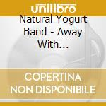 Natural Yogurt Band - Away With Melancholy cd musicale di NATURAL YOGURT BAND
