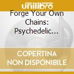 FORGE YOUR OWN CHAINS: PSYCHEDELIC BALLA  cd musicale di Artisti Vari