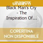 BLACK MAN'S CRY - THE INSPIARTION OF FEL  cd musicale di Artisti Vari