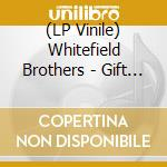 (LP VINILE) GIFT                                      lp vinile di Brothers Whitefield