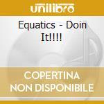 DOIN IT!!!!                               cd musicale di EQUATICS