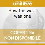 How the west was one cd musicale di Agents Cali