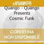 Quango - Quango Presents Cosmic Funk cd musicale di AA.VV.