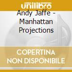 Manhattan projections - cd musicale di Jaffe Andy