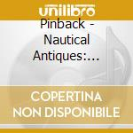 NAUTICAL ANTIQUES - A SELECTION OF B-SID  cd musicale di PINBACK