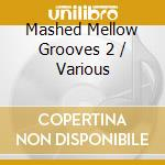 Mashed mellow grooves two cd musicale di Artisti Vari