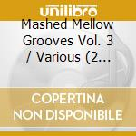 MASHED MELLOW GROVES IBIZA(2CD) cd musicale di ARTISTI VARI