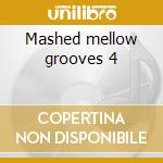 Mashed mellow grooves 4 cd musicale di Artisti Vari