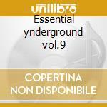 Essential ynderground vol.9 cd musicale di Artisti Vari