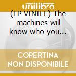 (LP VINILE) The machines will know who you are lp vinile
