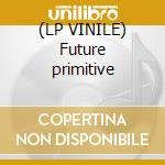 (LP VINILE) Future primitive lp vinile