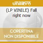 (LP VINILE) Fall right now lp vinile