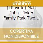 (LP VINILE) Joker family park 2 lp vinile di Matt John