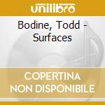 SURFACES cd musicale di BODINE TODD