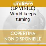 (LP VINILE) World keeps turning lp vinile