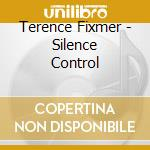 SILENCE CONTROL cd musicale di FIXMER TERENCE