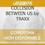 COLLISION BETWEEN US by TRAXX cd musicale di DIRTY CRIMINALS