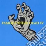 Famous when dead iv cd musicale