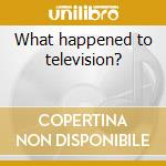 What happened to television? cd musicale di Allstars Greyboy