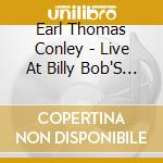 Live at billy bob's texas cd musicale di Conley earl thomas