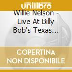 Live at billy bob's texas cd musicale di Willie Nelson