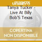 Live at billy bob's texas cd musicale di Tanya Tucker