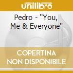 YOU, ME & EVERYONE                        cd musicale di PEDRO