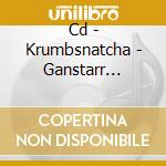 CD - KRUMBSNATCHA - GANSTARR FOUNDATION PRESENTS... cd musicale di KRUMBSNATCHA